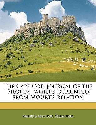The Cape Cod Journal of the Pilgrim Fathers, Reprinted from Mourt's Relation by