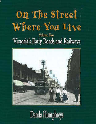 On the Street Where You Live: Victoria's Early Roads and Railways: v. 2 by...