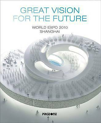Great Vision For The Future: World Expo 2010 Shanghai by Chen Cilang...