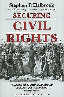 Securing Civil Rights: Freedmen, the Fourteenth Amendment, & the Right to...