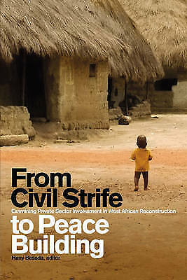 From Civil Strife to Peace Building: Examining Private Sector Involvement in...