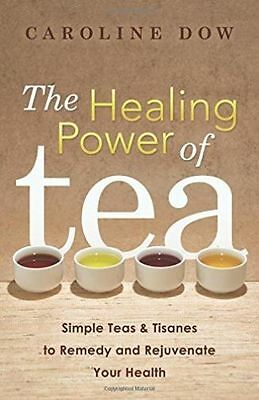 The Healing Power of Tea: Simple Teas and Tisanes to Remedy and Rejuvenate...