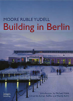 Moore Ruble Yudell: Building in Berlin: The Projects of Moore Ruble Yudell in...