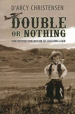 Double or Nothing: The Flying Fur Buyer of Anahim Lake by Darcy Christiensen,...