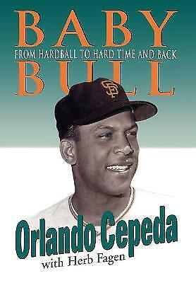 Baby Bull: From Hardball to Hard Time and Back by Orlando Cepeda (Hardback,...