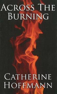 Across the Burning by Catherine Hoffmann (Paperback, 2010)