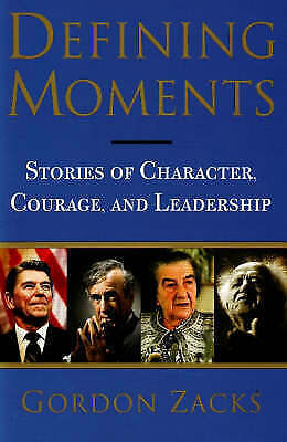 Defining Moments: Stories of Character, Courage and Leadership by Gordon...