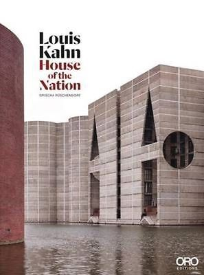 Louis Kahn: House of the Nation by Grischa Ruschendorf, Kazi Ashraf, Richard...