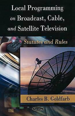 Local Programming on Broadcast, Cable and Satellite Television: Statutes and...