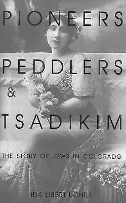 Pioneers, Peddlers and Tsadikim: The Story of Jews in Colorado by Ida Libert...