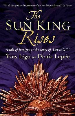The Sun King Rises, Yves J�go & Denis L�p�e & (Translated by Sue Dyson), Used; A