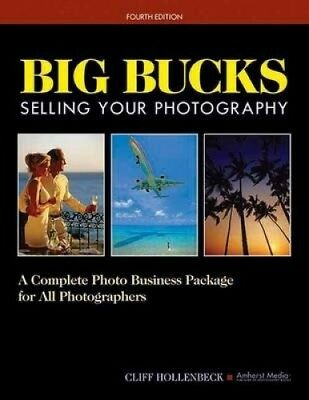 Big Bucks Selling Your Photography: A Complete Photo Business Package for All