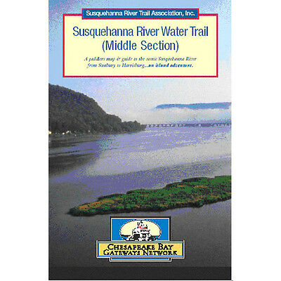 SUSQUEHANNA RIVER WATER TRAIL: MIDDLE SECTION - A Paddlers Map Guide
