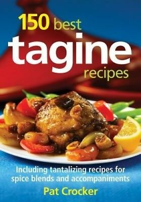 150 Best Tagine Recipes: Including Tantalizing Recipes for Spice Blends and