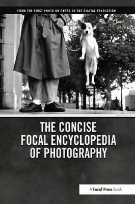 The Concise Focal Encyclopedia of Photography: From the First Photo on Paper