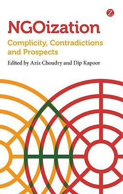 NGOization: Complicity, Contradictions and Prospects by Dip Kapoor, Aziz...