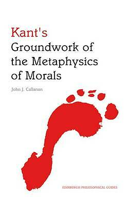 Kant's Groundwork of the Metaphysics of Morals: An Edinburgh Philosophical...