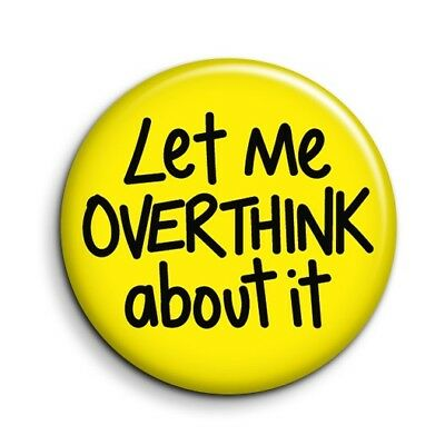 Funny Anxiety Button Pin Badge - Let Me Overthink About It Novelty Gift38mm/1.5""