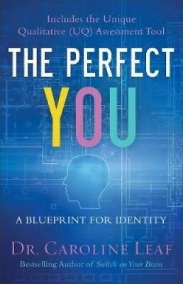The Perfect You: A Blueprint for Identity by Dr Caroline Leaf.
