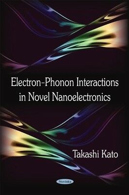 Electron-Phonon Interactions in Novel Nanoelectronics - New Book Kato, Takashi