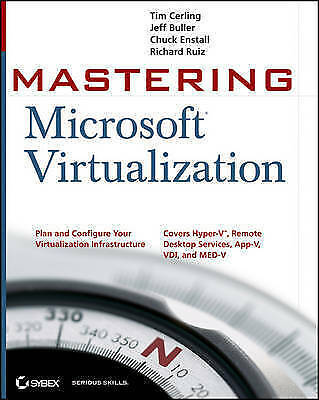 Mastering Microsoft Virtualization: Using Hyper-V, Terminal Services, and...