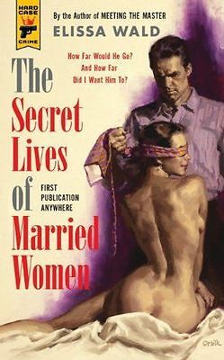 The Secret Lives of Married Women by Elissa Wald (Paperback, 2013)