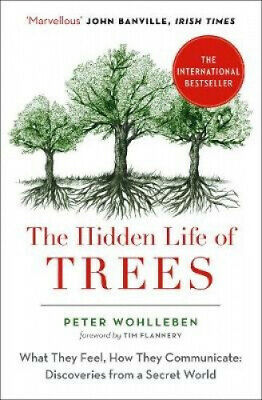 The Hidden Life of Trees: The International Bestseller - What They Feel, How