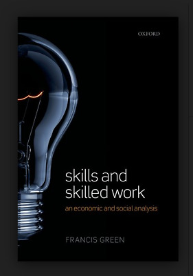 Skills and Skilled Work: An Economic and Social Analysis by Francis Green Hardco