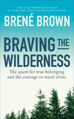 Braving the Wilderness: The quest for true belonging and the courage to stand