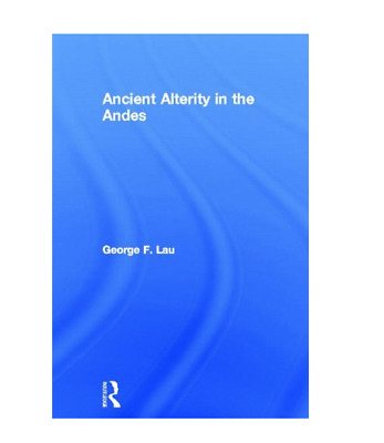 Ancient Alterity in the Andes : A Recognition of Others by George F. Lau