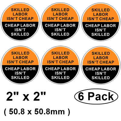 "(6 Pack) 2""X2"" Skilled Labor Isn't Cheap Label Sticker Decal For Hard Hat Helmet"