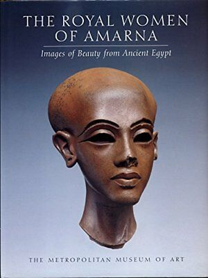 ROYAL WOMEN OF AMARNA IMAGES OF BEAUTY FROM ANCIENT EGYPT By Dorothea Arnold NEW