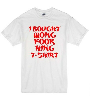 a813c6a6c4 I Bought Wong Fook King Tshirt Funny Offensive Rude Cotton Unisex T-Shirt T  Shir