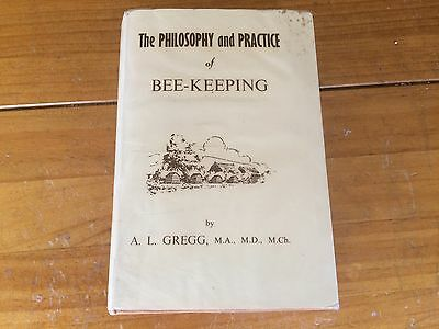 Beekeeping Book - The Philosophy and Practice of Bee-keeping - A. L. Gregg 1949