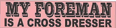 MY FOREMAN IS A CROSS DRESSER, construction stickers S-53