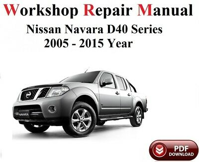 Nissan Navara D40 Series Workshop &repair Manual pdf 2005-2015 year