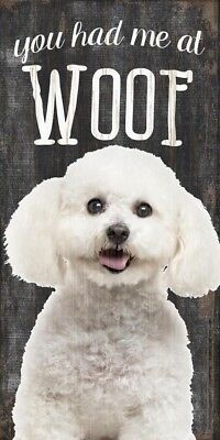 Bichon Frise Sign – You Had me at WOOF 5×10