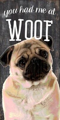 Pug Sign – You Had me at WOOF 5×10