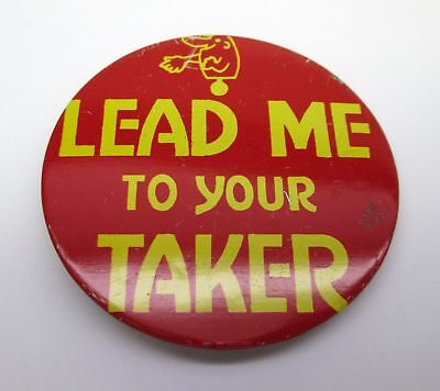Vintage LEAD ME TO YOUR TAKER 1970s or 80s PIN BACK BUTTON pinback