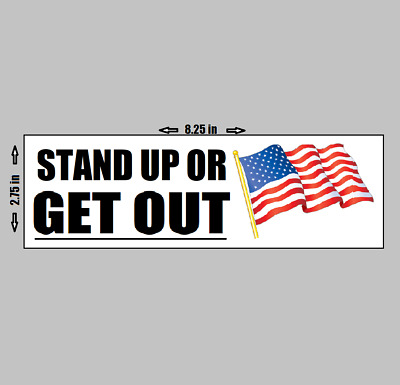 BUMPER STICKER - Stand Up or Get out - American Flag football Kaepernick trump