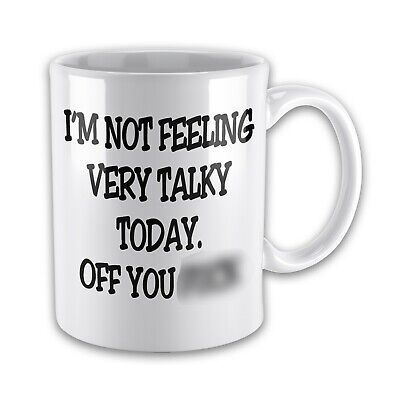I'm Not Feeling Very Talky Today. Off You F*CK Novelty Mug