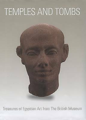 Temples And Tombs : Treasures of Egyptian Art from The British Museum