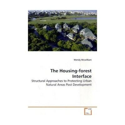 The Housing-forest Interface Mcwilliam, Wendy