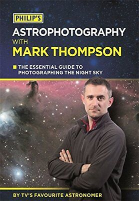 Philip's Astrophotography With Mark Thompson: The Essential Guide to Photographi