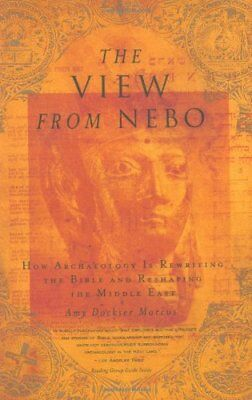 VIEW FROM NEBO HOW ARCHEOLOGY IS REWRITING BIBLE AND RESHAPING By Marcus Amy VG