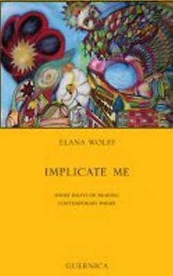 Implicate Me: Short Essays on Reading Contemporary Poems by Elana Wolff...