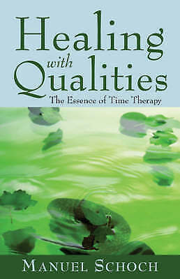 Healing with Qualities: The Essence of Time Therapy by Manuel Schoch...