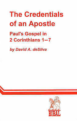 The Credentials of an Apostle: Paul's Gospel in 2 Corinthians 1-7 by David A....