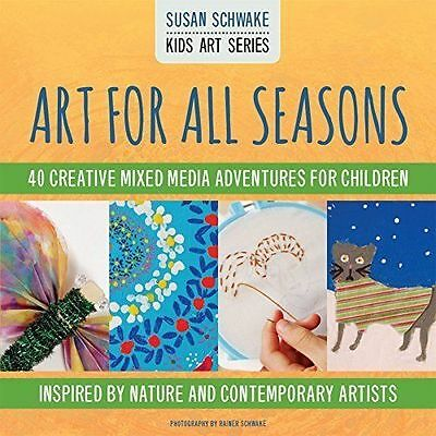Art for All Seasons: 40 Creative Adventures for Children by Susan Schwake...