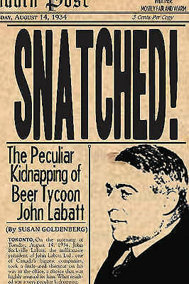 Snatched: The Peculiar Kidnapping of Beer Tycoon John Labatt by Susan...
